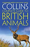 Collins Complete Guide to British Animals: A photographic guide
