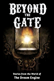 Beyond the Gate: Stories from the World of The Dream Engine (Engine World)