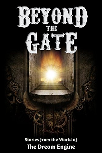 (Beyond the Gate: Stories from the World of The Dream Engine (Engine World))