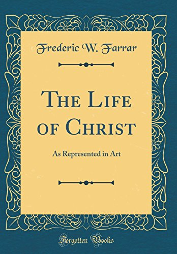 The Life of Christ: As Represented in Art (Classic Reprint)