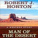 Man of the Desert: A Western Story | Robert J. Horton