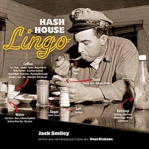 Hash House Lingo: The Slang of Soda Jerks, Short-Order Cooks, Bartenders, Waitresses, Carhops and Other Denizens of Yesterday's Roadside