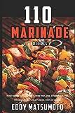 110 Marinade Recipes: The Best Marinades for Chicken Breasts, Chicken Thighs, Steak, Beef Kabobs, Pork Chops, Pork Tenderloin, Goat, Lamb Chops, ... and Fish Tacos. (Eddy Matsumoto Best Sellers)