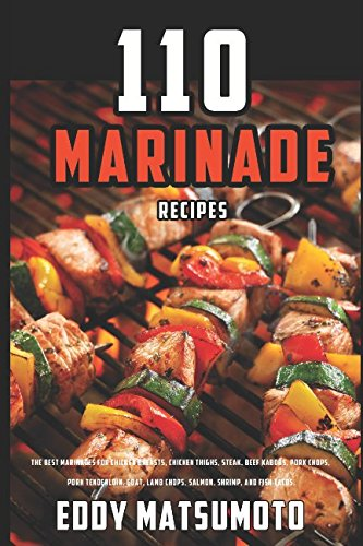 Fish Tacos (110 Marinade Recipes: The Best Marinades for Chicken Breasts, Chicken Thighs, Steak, Beef Kabobs, Pork Chops, Pork Tenderloin, Goat, Lamb Chops, ... and Fish Tacos. (Eddy Matsumoto Best)