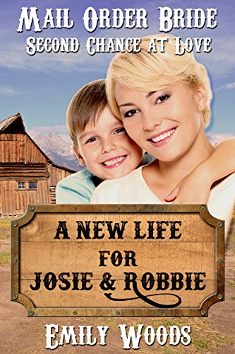 Mail Order Bride: A New Life for Josie & Robbie (Second Chance at Love Book 2) by [Woods, Emily]