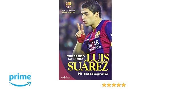 Cruzando la línea: Luis Suárez. Mi autobiografía Crónicas: Amazon.es: Luis Suárez Díaz, Rafael Varela: Libros