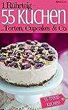 in glas co - 1 Rührteig - 55 Kuchen, Torten, Cupcakes & Co.: Trendrezepte für Kuchen, Cupcakes, Muffins, Tassenkuchen und Eistorten (Backen - die besten Rezepte 8) (German Edition)