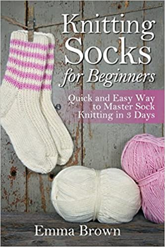 Knitting Socks For Beginners Quick And Easy Way To Master Sock