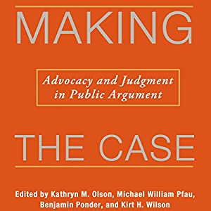 Making the Case: Advocacy and Judgment in Public Argument Audiobook