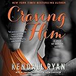 Craving Him: A Love By Design Novel | Kendall Ryan