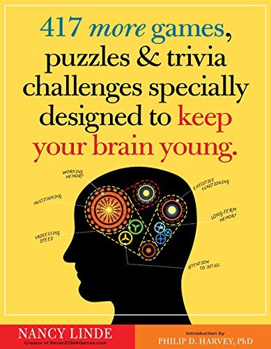417 More Games, Puzzles & Trivia Challenges Specially Designed to Keep Your Brain Young
