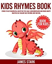 KIDS RHYMES BOOK: Stories To Help Children Fall Asleep Fast, Feel Calm, Learn Mindfulness And Reduce Anxiety. Beautiful Self-Healing Tales For Mind, Body And Soul