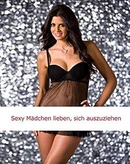 Sexy Mädchen lieben, sich auszuziehen (German Edition)