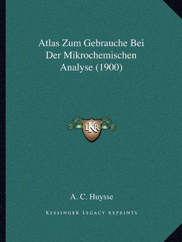 Download Atlas Zum Gebrauche Bei Der Mikrochemischen Analyse (1900) (German Edition) pdf epub