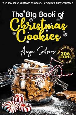 The Big Book Of Christmas Cookies The Joy Of Christmas Through Cookies That Crumble Christmas Cookbook Series Silvers Anya 9798553062392 Amazon Com Books