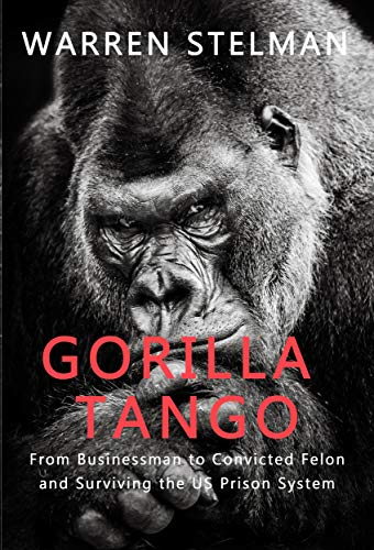 Gorilla Tango: From Businessman to Convicted Felon and Surviving the US Prison -
