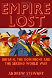 Empire Lost : Britain, the Dominions and the Second World War, Stewart, Andrew, 1847252443