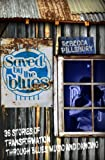 Saved by the Blues: 36 Stories of Transformation through Blues Music and Dancing