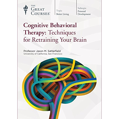 Cognitive Behavioral Therapy: Techniques for Retraining Your Brain by The Great Courses