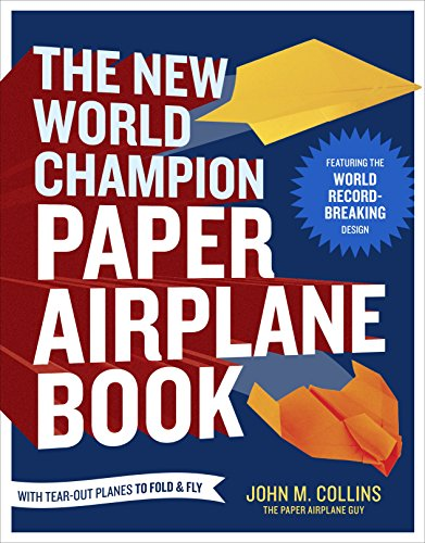 The New World Champion Paper Airplane Book: Featuring the World Record-Breaking Design, with Tear-Out Planes to Fold and Fly (Paper Airplane Designs)