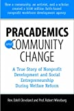 Pracademics and Community Change : A True Story of Nonprofit Development and Social Entrepreneurship During Welfare Reform, Cleveland, Odell and Wineburg, Robert, 1933478985