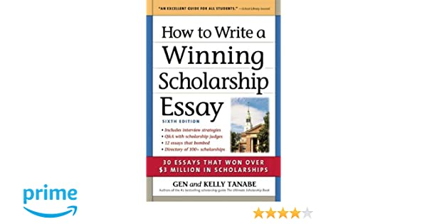 How To Write A Winning Scholarship Essay: 30 Essays That Won Over