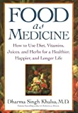 Food As Medicine: How to Use Diet, Vitamins, Juices, and Herbs for a Healthier, Happier, and Longer Life