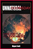 UNNATURAL DOOMSDAY : ARE WE ALL DOOMED?