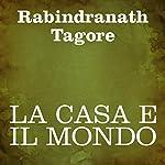 La casa e il mondo [The Home and the World] | Rabindranath Tagore