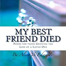 My Best Friend Died: Poems for Those Grieving the Loss of a Loved One Audiobook by Alice Vo Edwards Narrated by Colin Jones Recording Tales