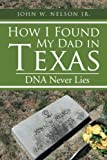 img - for How I Found My Dad in Texas: DNA Never Lies book / textbook / text book