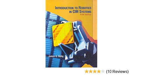 Introduction to Robotics in CIM Systems (5th Edition)
