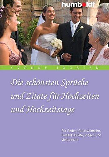 Die schönsten Sprüche und Zitate für Hochzeiten und Hochzeitstage. Die schönsten Verschenk-Sprüche, Verse und Zitate zu Liebe, Hochzeit und Hochzeitstagen (humboldt - Information & Wissen)