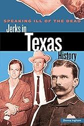Speaking Ill of the Dead: Jerks in Texas History (Speaking Ill of the Dead: Jerks in Histo)