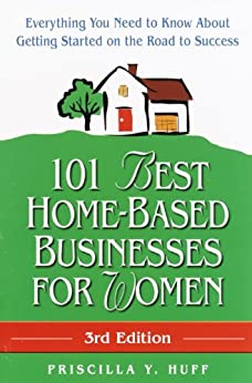 101 Best Home-Based Businesses for Women, 3rd Edition: Everything You Need to Know About Getting Started on the Road to Success (For Fun & Profit) by [Huff, Priscilla]