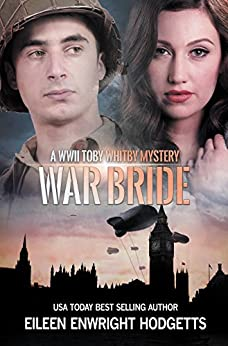 War Bride: A Toby Whitby WWII Mystery (Toby Whitby WWII Mysteries Book 1) by [Enwright Hodgetts, Eileen]