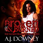 Broken & Burned: The Sacred Hearts MC, Book 2 | A. J. Downey