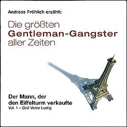 Der Mann, der den Eiffelturm verkaufte - Graf Victor Lustig (Die größten Gentleman-Gangster aller Zeiten 1)