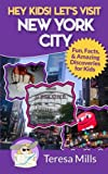 Hey Kids! Let s Visit New York City: Fun Facts and Amazing Discoveries for Kids (Volume 3)