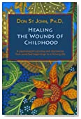 Healing the Wounds of Childhood: A psychologist's journey and discoveries from w