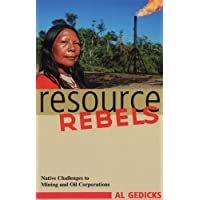 Resource Rebels: Native Challenges to Mining and Oil Corporations