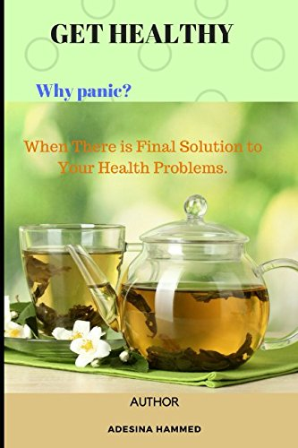 GET HEALTHY: Why panic? When There is Final Solution to Your Health Problems. cover