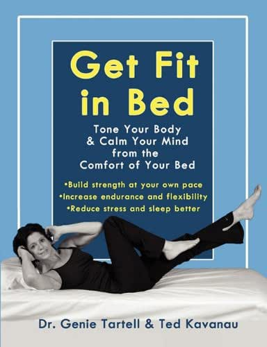 Get Fit in Bed: Tone Your Body & Calm Your Mind from the Comfort of Your Bed