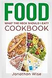 Download Food: What the Heck Should I Eat? Cookbook in PDF ePUB Free Online