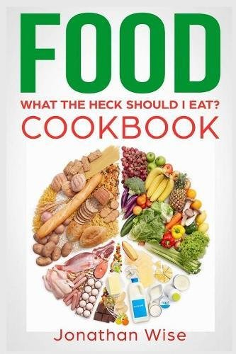 Food  What The Heck Should I Eat  Cookbook