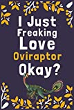 "I Just Freaking Love Oviraptor Okay?: (Diary, Notebook) (Journals) or Personal Use for Men, Women and Kids Cute Gift For Oviraptor Lovers. 6"" x 9"" (15.24 x 22.86 cm) - 120 Pages"