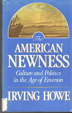 The American Newness: Culture and Politics in the Age of Emerson (William E. Massey, Sr. Lectures in the History of American (Emerson Essays And Lectures)