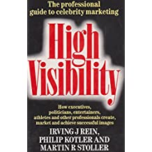 High Visibility: How Executives, Politicians, Entertainers, Athletes and Other Professionals Create, Market and Achieve Successful Images