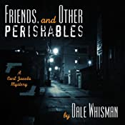 Friends and Other Perishables: A Carl Jacobs Mystery, Book 1 | Dale Whisman