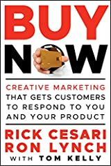 Buy Now: Creative Marketing that Gets Customers to Respond to You and Your Product Kindle Edition